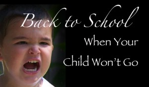Back To School When Your Child Wont Go 300x176 Back to School: When Your Child Wont Go To School