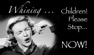 Children Stop Whining Now 300x1761 Children! Please Stop Whining!  ...NOW!