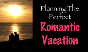 Planning Perfect Romantic Vacation 300x176 Planning the Perfect Romantic Vacation